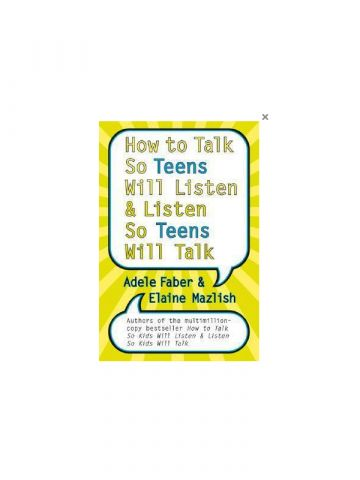 How to Talk So Teens Will Listen and Listen So Teens Will Talk by Adele Faber, Elaine Mazlish